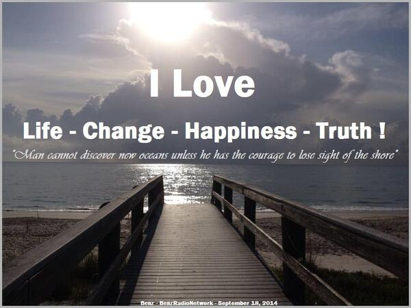 I Love Change Happiness Truth Benz BenzRadioNetwork 91192014