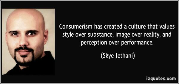 quote-consumerism-has-created-a-culture-that-values-style-over-substance-image-over-reality-and-skye-jethani-240744