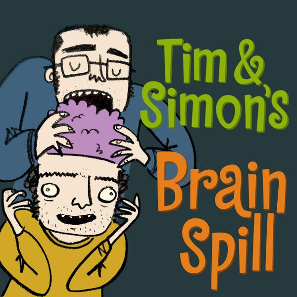 Tim and Simon s Brain Spill