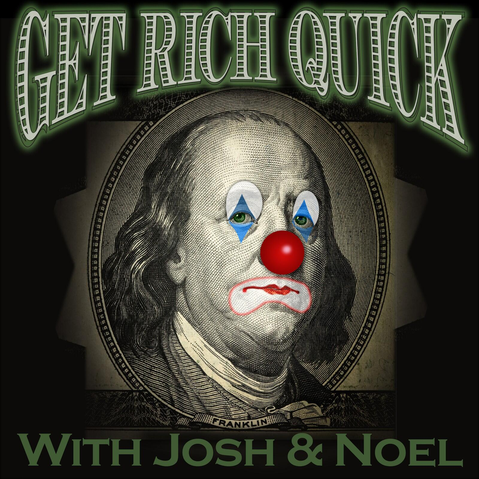 Get Rich Quick with Josh & Noel