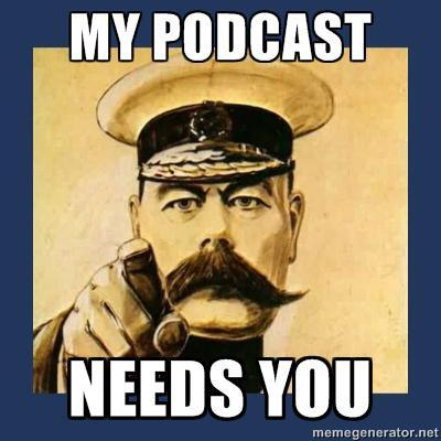 my podcast needs you