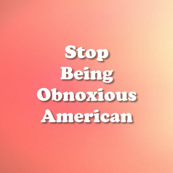 Stop Being Obnoxious