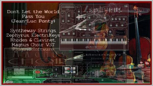 Don t Let The World Pass You By Jean-Luc Ponty Syntheway Strings Zephyrus ElectriKeys Clavinet Rhodes Magnus Choir VST Software