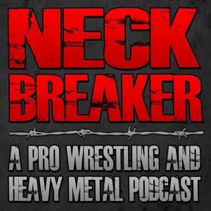 NECKBREAKER | A pro wrestling and heavy metal podcast