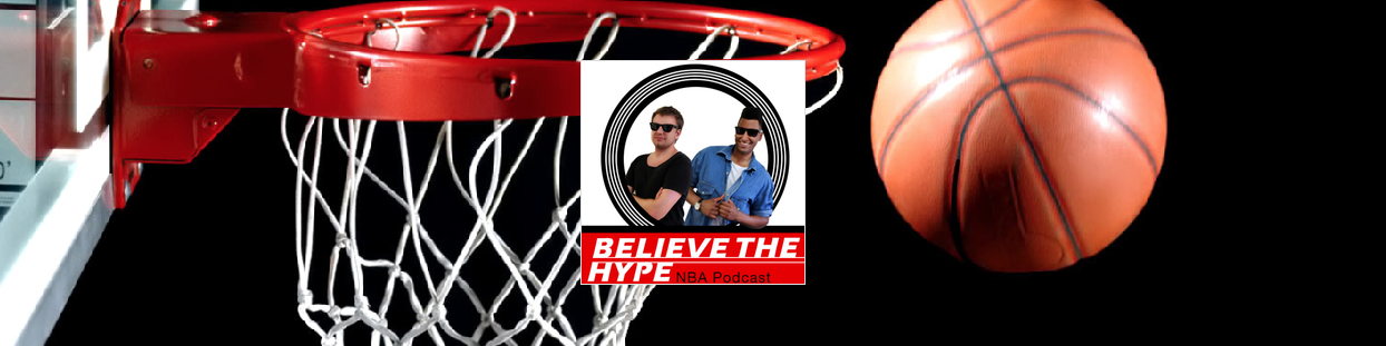Believe The Hype - NBA Podcast