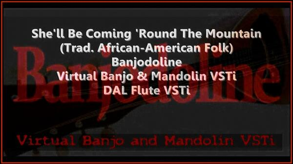 She ll Be Coming Round The Mountain Traditional African-American Folk Banjodoline Virtual Banjo Mandolin and Flute VSTi