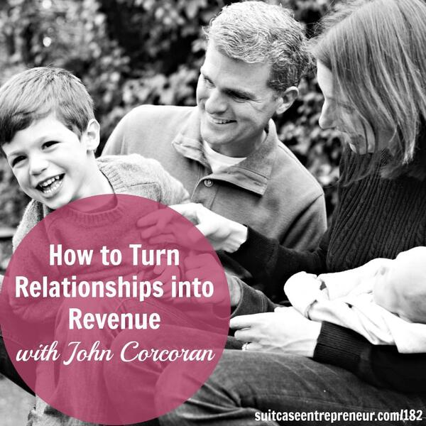 How to Turn Relationships into Revenue with John Corcoran