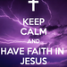 keep-calm-and-have-faith-in-jesus-7