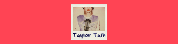 Taylor Talk: The Taylor Swift Podcast