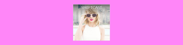 Swiftcast - A Taylor Swift Podcast By Fans, For Fans