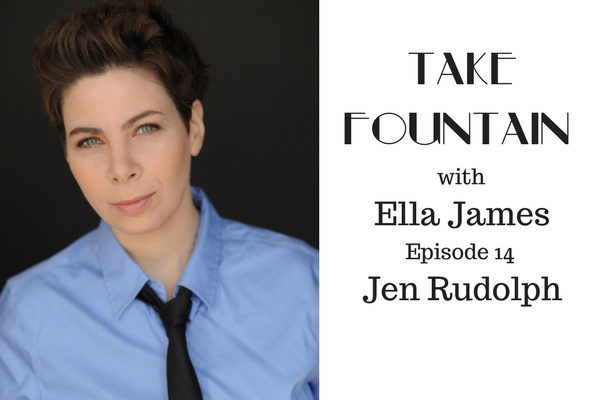 15: Jen Rudolph's tips on 'making it' - Take Fountain with Ella James Episode 14