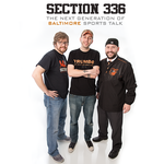 Section 336 - Baltimore Orioles and Ravens Sports Talk