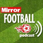 MirrorFootball Podcast