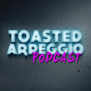 Toasted Arpeggio Podcast