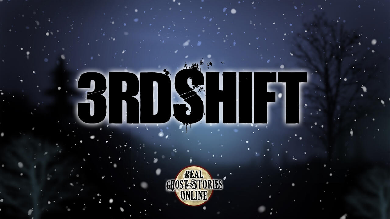 3rd Shift | Ghosts, Paranormal, Supernatural