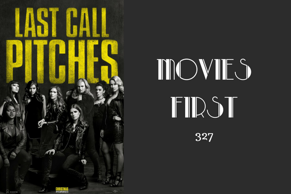 327: Pitch Perfect 3 - Movies First with Alex First