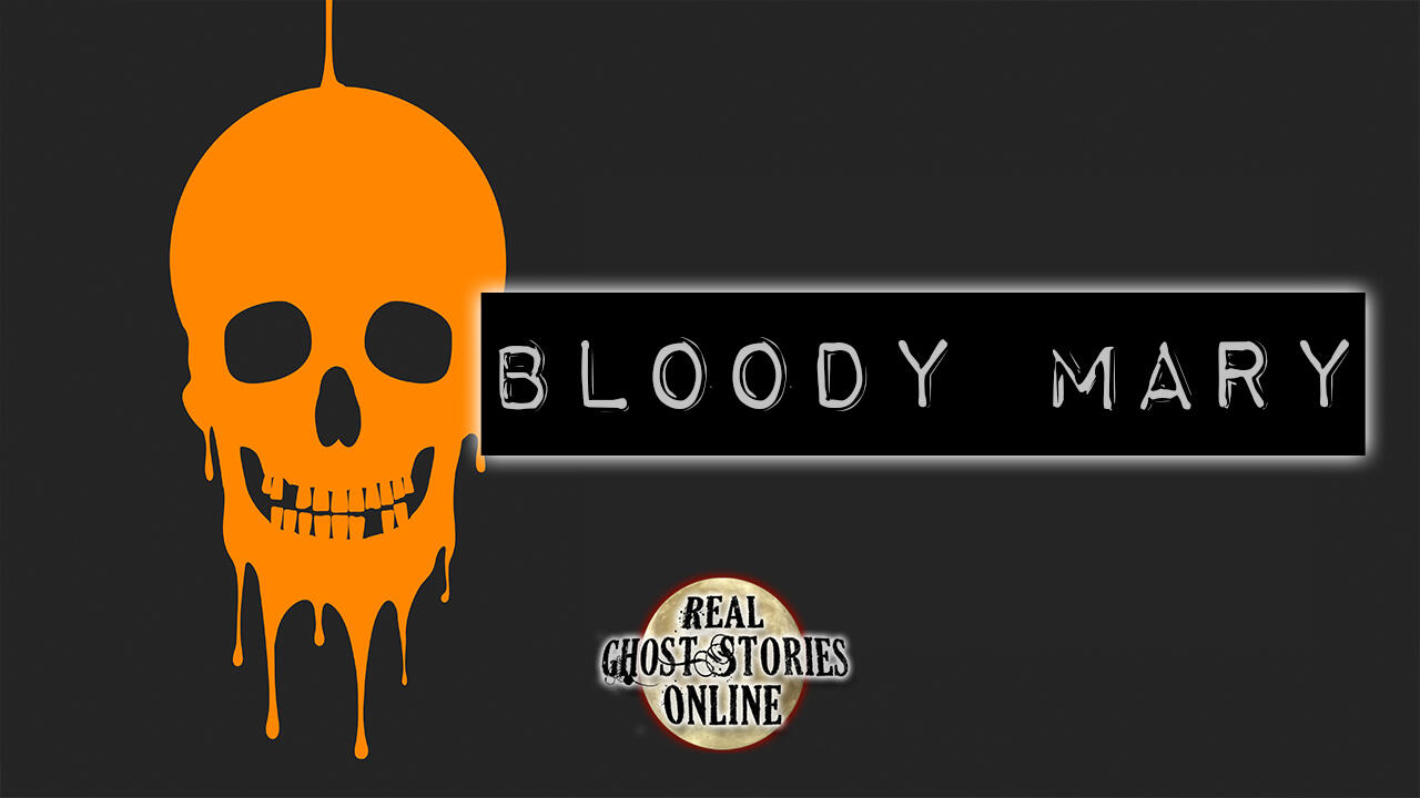 Bloody Mary | Haunted, Paranormal, Supernatural