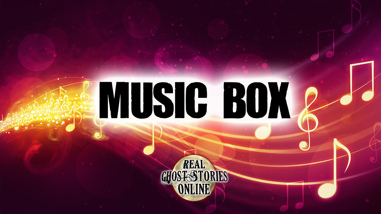 Music Box | Ghosts, Paranormal, Supernatural