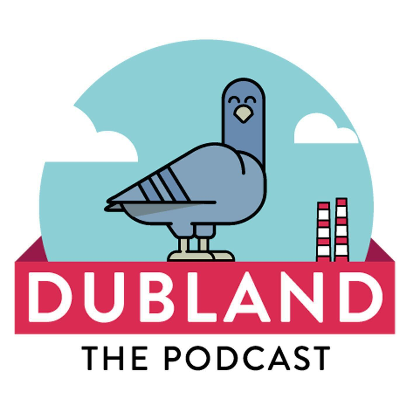 DUBLAND THE PODCAST EPISODE THIRTEEN