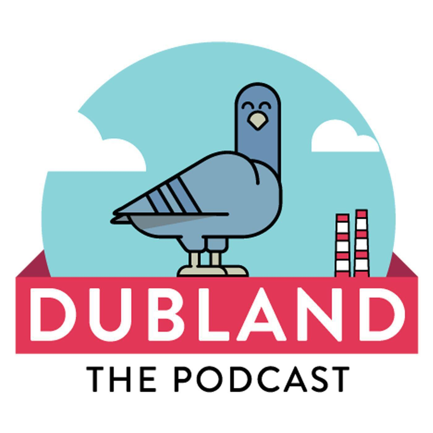 DUBLAND The Podcast EPISODE EIGHT