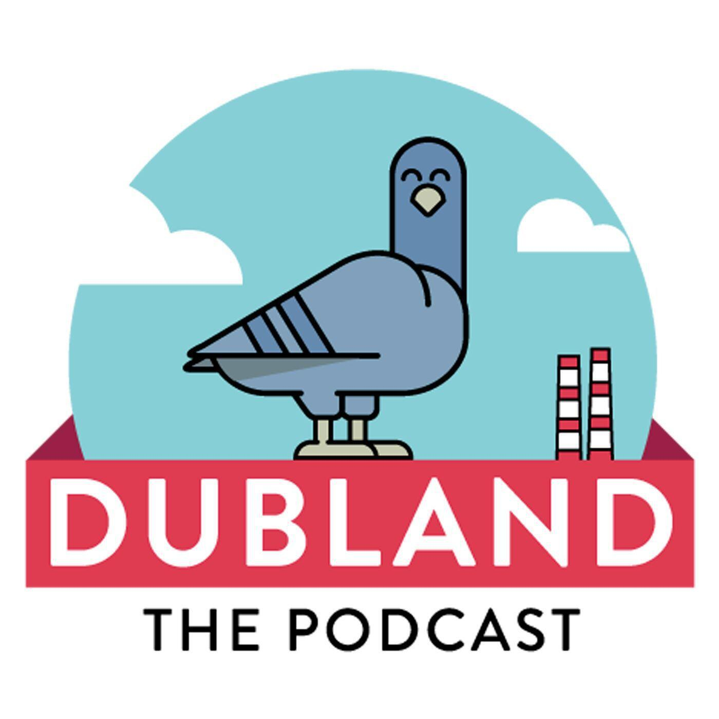 DUBLAND THE PODCAST EPISODE THREE