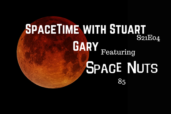 4: Featuring Space Nuts 85 - SpaceTime without Stuart Gary