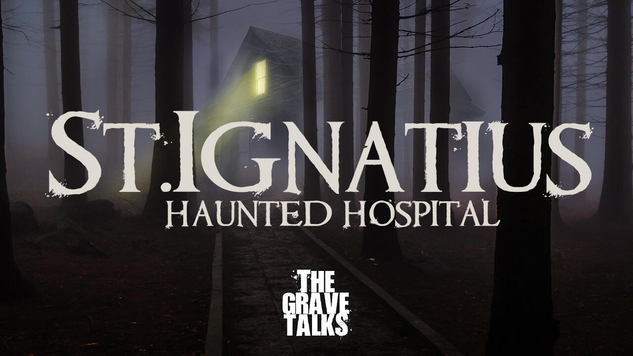 St. Ignatius Haunted Hospital  | The Grave Talks Preview