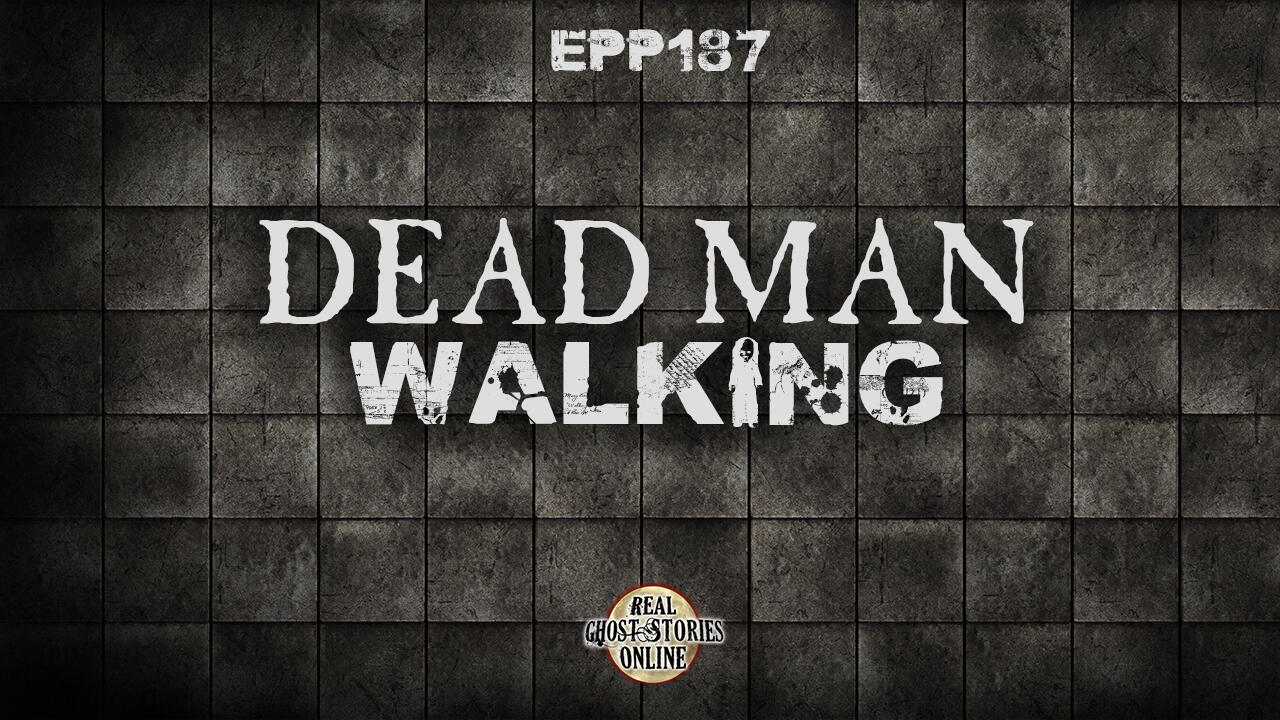 Dead Man Walking | Haunted, Paranormal, Supernatural