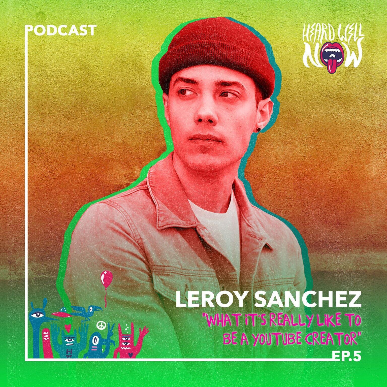 5: Leroy Sanchez - What It's Really Like To Be A YouTube Creator | Episode 5