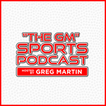 The GM Sports Podcast with Greg Martin
