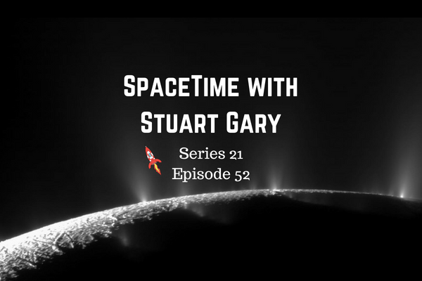 52: Complex Organics Bubble up from Enceladus - SpaceTime with Stuart Gary Series 21 Episode 52
