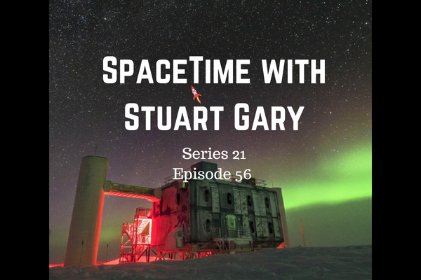 56: Cosmic ray neutrinos traced back to their source for the first time - SpaceTime with Stuart Gary Series 21 Episode 56