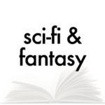 Sci Fi and Fantasy