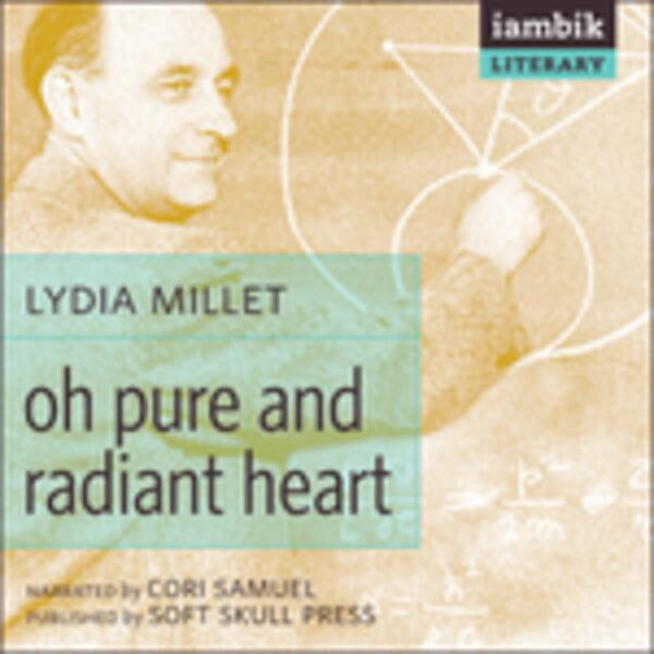 Oh Pure and Radiant Heart Lydia Millet