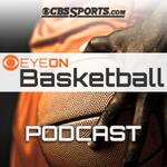 CBSSports.com Eye On Basketball Podcast